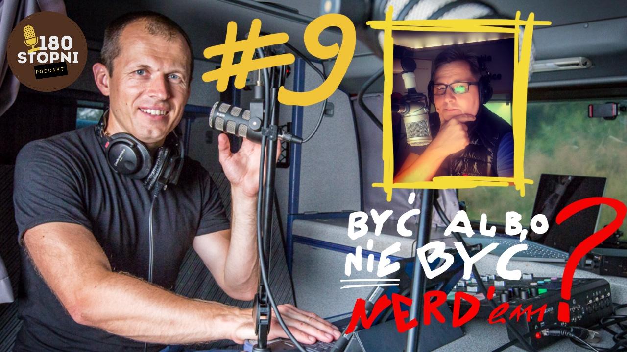 180 Stopni #9: Być albo nie być… Nerdem